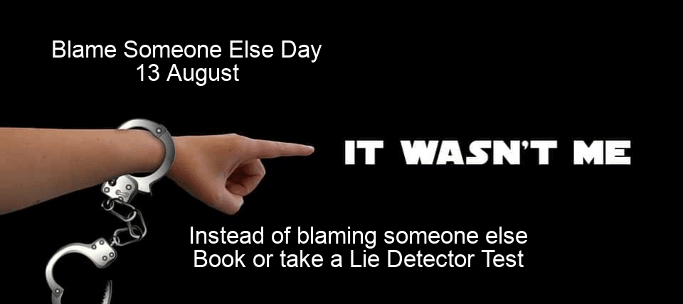 Blame someone else day, National Blame someone else day, addiction lie detector tests, infidelity, polygraph examiners in England